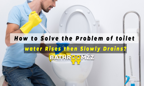 How to Solve the Problem of toilets water Rises then Slowly Drains