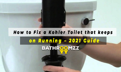 How to Fix a Kohler Toilet that keeps on Running - 2021 Guide