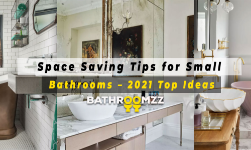 Space Saving Tips for Small Bathrooms – 2021 Top Ideas for you